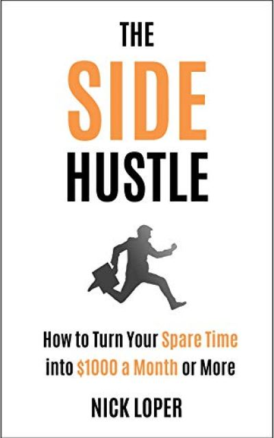The Side Hustle: How to Turn Your Spare Time into $1000 a Month or More