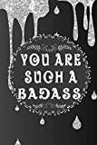 You Are Such A Badass: Funny Birthday Saying Notebook/Journal & Diary Gift For Women And Best Friend's Gifts: Great For Writing, Sketching, and ... (Drip Gold Badass Bitches BDay Journal)