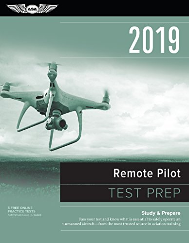 Remote Pilot Test Prep 2019: Study & Prepare: Pass your test and know what is essential to safely operate an unmanned aircraft – from the most trusted source in aviation training (Test Prep Series)