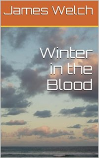 Winter in the Blood by [Welch, James]