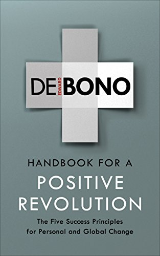 Handbook for a Positive Revolution: The Five Success Principles for Personal and Global Change by [de Bono, Edward]