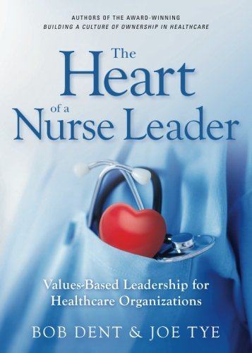 The Heart of a Nurse Leader: Values-Based Leadership for  Healthcare Organizations