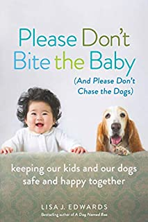 Please Don't Bite the Baby (and Please Don't Chase the Dogs), chronicles certified professional dog trainer Lisa Edwards' endearing and entertaining journey to ensure that her household survives and thrives when she introduces her son to her motle...