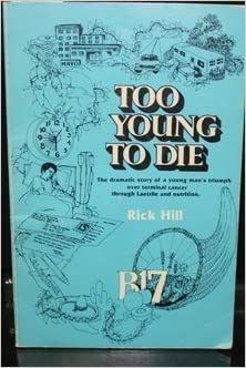 Too Young to Die: Dramatic Use of Laetrile to Conquer Terminal Cancer 1st edition by Hill, Rick (1979) Paperback