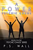 A Power: Book 2 in the 'Psychic Chaos' Series (The Psychic Chaos)