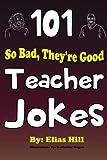 101 So Bad, They're Good Teacher Jokes