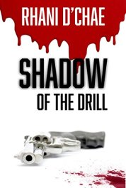 Shadow of the Drill: Born of Circumstance, Bred for Revenge by [D'Chae, Rhani]