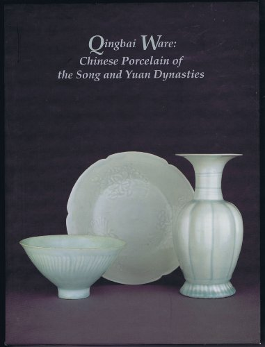 Qingbai Ware: Chinese Porcelain of the Song and Yuan Dynasties