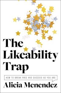 The Likeability Trap: How to Break Free and Succeed as You Are by [Menendez, Alicia]