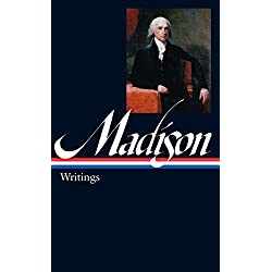 James Madison: Writings (LOA #109) (Library of America Founders Collection)