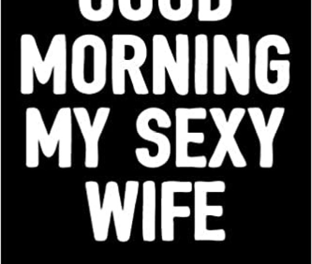 Amazon Com Good Morning My Sexy Wife Blank Lined Journal To