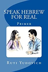 Speak Hebrew For Real: Primer (Hebrew Edition)
