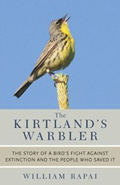 The Kirtland's Warbler: The Story of a Bird's Fight Against Extinction and the People Who Saved It by [Rapai, William]