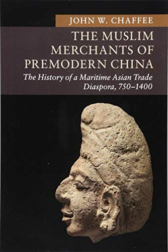 The Muslim Merchants of Premodern China: The History of a Maritime Asian Trade Diaspora, 750-1400 (New Approaches to Asian History)