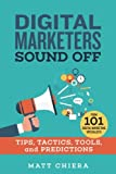 Product review for Digital Marketers Sound Off: Tips, Tactics, Tools, and Predictions from 101 Digital Marketing Specialists