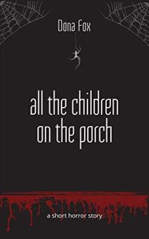 All the Children on the Porch: a short horror story by [Fox, Dona]
