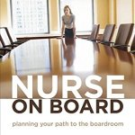 Download free Medical Book NURSE ON BOARD: PLANNING YOUR PATH TO THE BOARDROOM 1ST EDITION Complete PDF Book