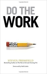 Do the Work: Overcome Resistance and Get Out of Your Own Way - by Steven Pressfield