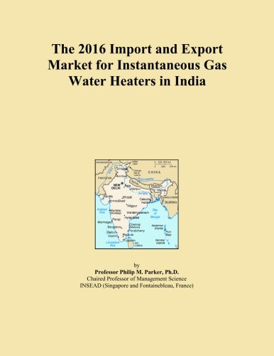 The 2016 Import and Export Market for Instantaneous Gas Water Heaters in India