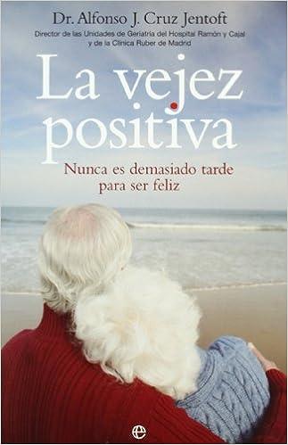 Vejez positiva, la - nunca es demasiado tarde para ser feliz (Psicologia Y Salud (esfera))