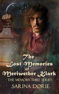 The Lost Memories of Meriwether Klark by Sarina Dorie