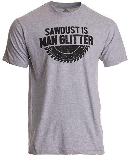 Sawdust is Man Glitter | Funny Woodworking Wood Working Saw Dust Humor T-Shirt-(Adult,L) Sport Grey