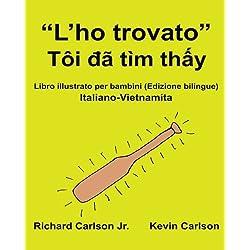 """""""L'ho Trovato"""": Libro Illustrato Per Bambini Italiano-Vietnamita (Edizione Bilingue)"""