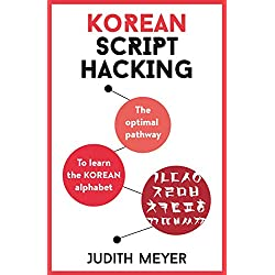 Korean Script Hacking: The optimal pathway to learn the Korean alphabet (English Edition)