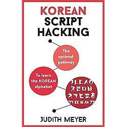 Korean Script Hacking: The optimal pathway to learn the Korean alphabet (English Edition)