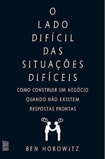 O lado difícil das situações difíceis: Como constuir um negócio quando não existem respostas prontas | Amazon.com.br
