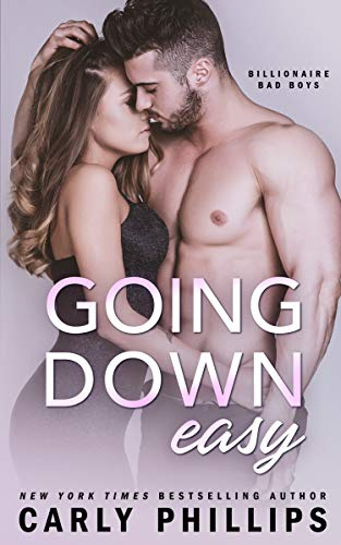 Going Down Easy (Billionaire Bad Boys Book 1) by [Phillips, Carly]