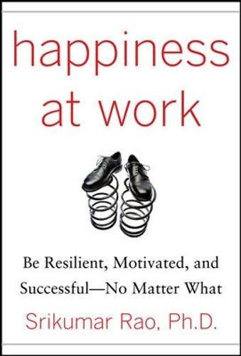 Happiness at Work: Be Resilient, Motivated, and Successful