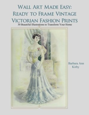 Wall Art Made Easy: Ready to Frame Vintage Victorian Fashion Prints: 30 Beautiful Illustrations to Transform Your Home…