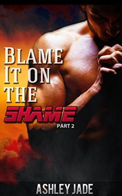 Blame It on the Shame- Part 2 by [Jade, Ashley]