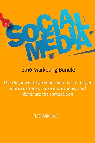 SOCIAL MARKETING BUNDLE 2016: Use the power of facebook and twitter to get more customer, make more money and dominate the competition