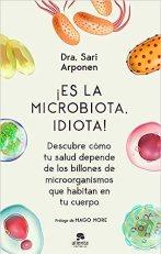 Es la microbiota, idiota!: Descubre cómo tu salud depende de los billones  de microorganismos que habitan en tu cuerpo Sin colección: Amazon.es:  Arponen, Sari: Libros
