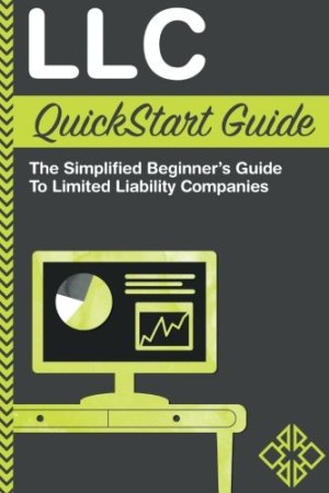 LLC QuickStart Guide – The Simplified Beginner's Guide to Limited Liability Companies