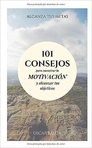 101 Consejos para encontrar la motivación y alcanzar tus objetivos