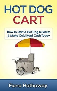 Amazon.com: Hot Dog Cart: How To Start A Hot Dog Business ...