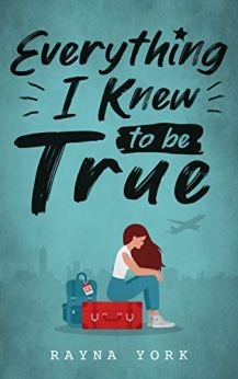 Everything I Knew to be True by [York, Rayna]
