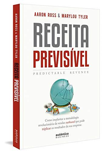 Receita Previsível (Predictable Revenue): Como implantar a metodologia revolucionária de vendas outbound q