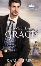 Saved by Grace (Brothers of Belle Fourche Book 4) by [Trumbo, Kari]