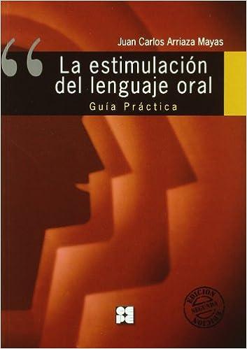 La estimulación del lenguaje oral: Guía práctica (Lenguaje y comunicación) Descargar PDF Gratis