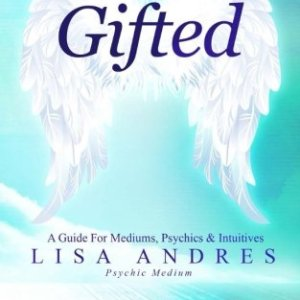 Gifted – A Guide for Mediums, Psychics & Intuitives