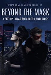 Beyond the Mask, A Fiction-Atlas Superhero Anthology