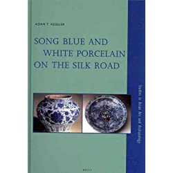 Song Blue and White Porcelain on the Silk Road (Studies in Asian Art and Archaeology)