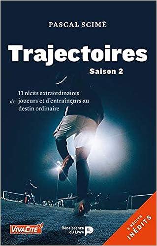 Trajectoires (saison 2): 11 récits extraordinaires de joueurs et d'entraîneurs au destin ordinaire