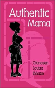 Book Review - Authentic Mama - Olunosen Louisa Ibhaze