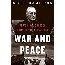War and Peace: FDR's Final Odyssey: D-Day to Yalta, 1943-1945 (3) (FDR at War)