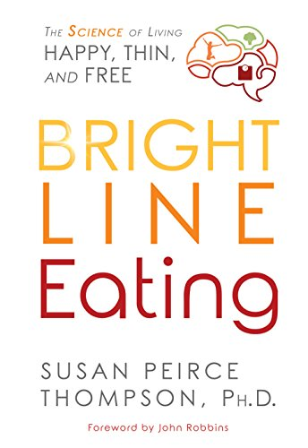 Bright Line Eating: The Science of Living...